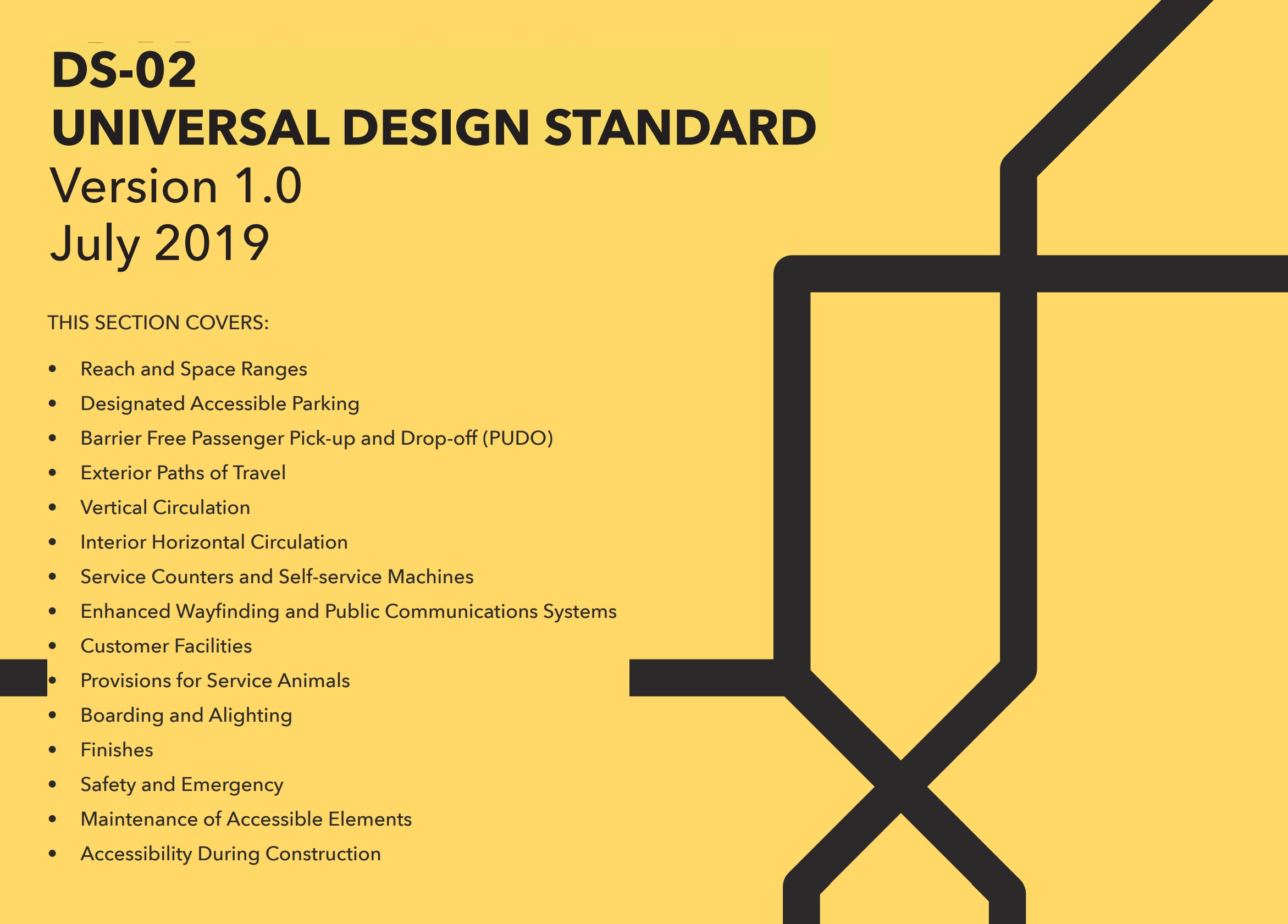 The Universal Design Standard cover page with the text 'DS-02 Universal Design Standard Verson 1.0 July 2019. This section covers reach and space ranges, designated accessible parking, barrier free passenger pick-up and drop-off, exterior paths of travel, vertical circulation, interior horizontal circulation, service counters and self-service machines, enhanced wayfinding and public communications systems, customer facilities, provisions for service animals, boarding and alighting, finishes, safety and emergency, maintenance of accessible elements, accessibility during construction.'
